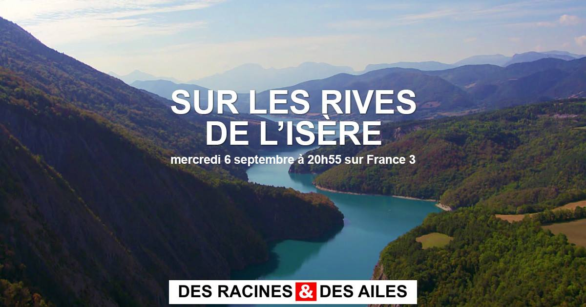 Des Racines et des Ailes - Sur les rives de l'Isère